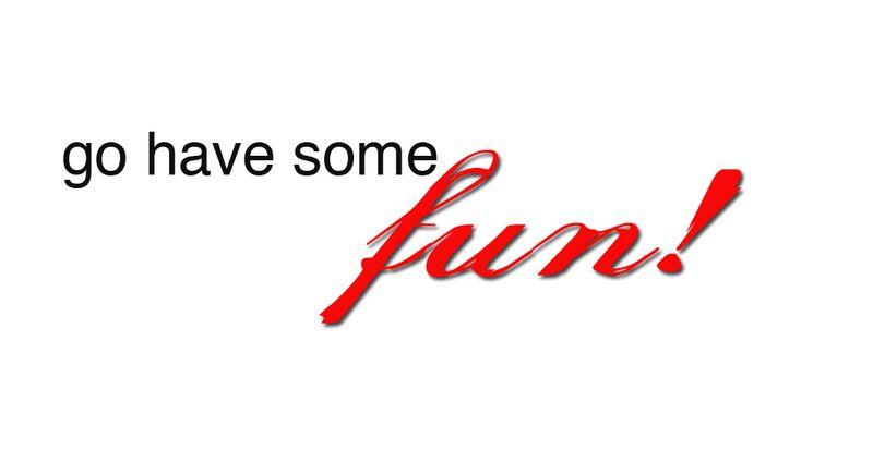 Go have fun